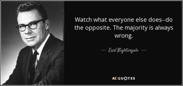 quote-watch-what-everyone-else-does-do-the-opposite-the-majority-is-always-wrong-earl-nightingale-85-95-46