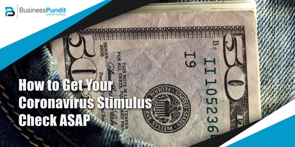 How to Get Your Coronavirus Stimulus Check ASAP