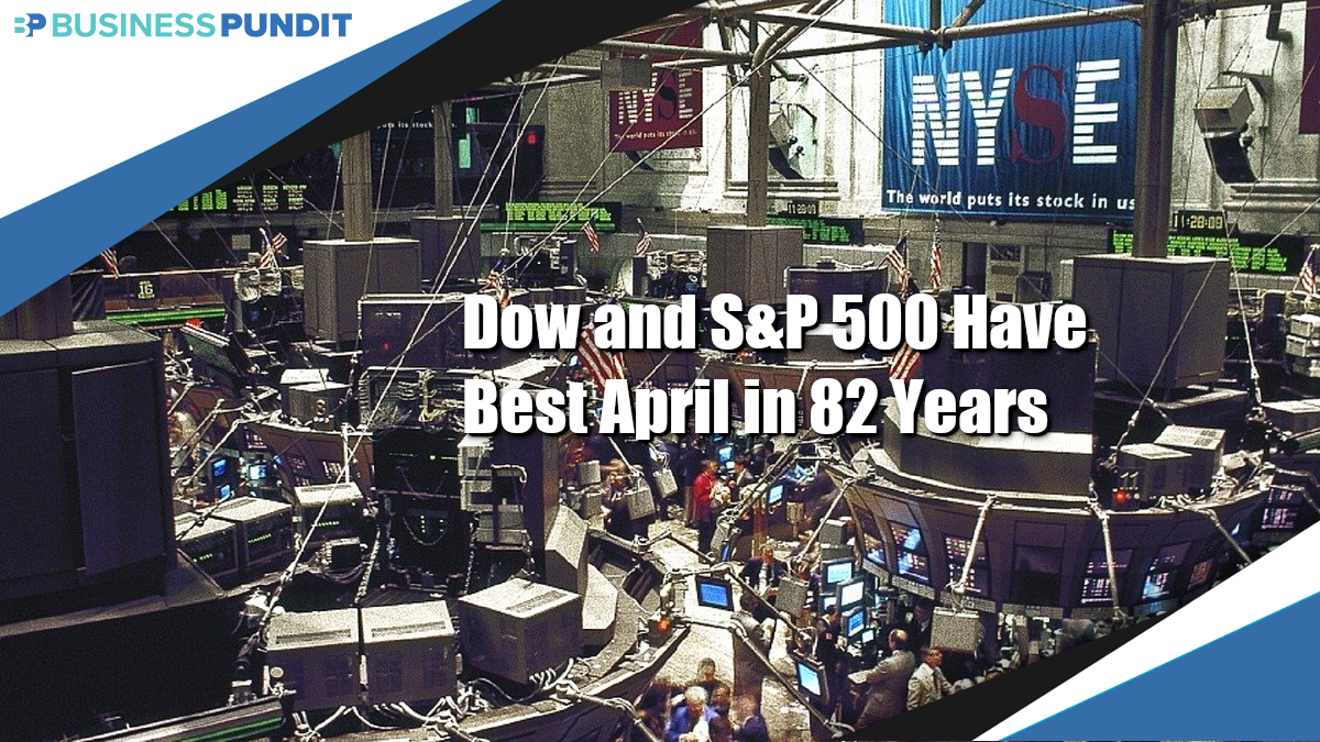 Dow & S&P 500 Have Best April in 82 Years