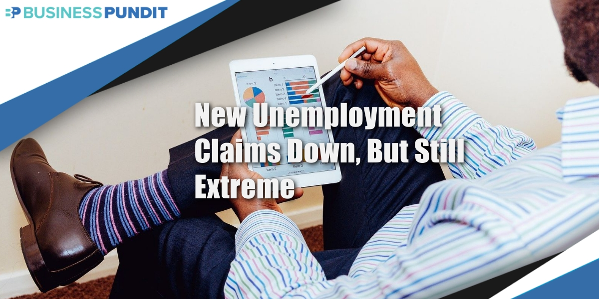 New Unemployment Claims Down, But Still Extreme