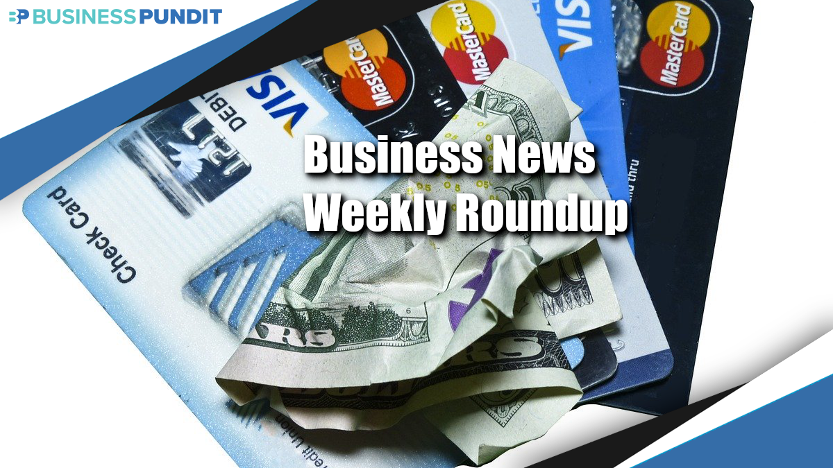 Business News Weekly Roundup