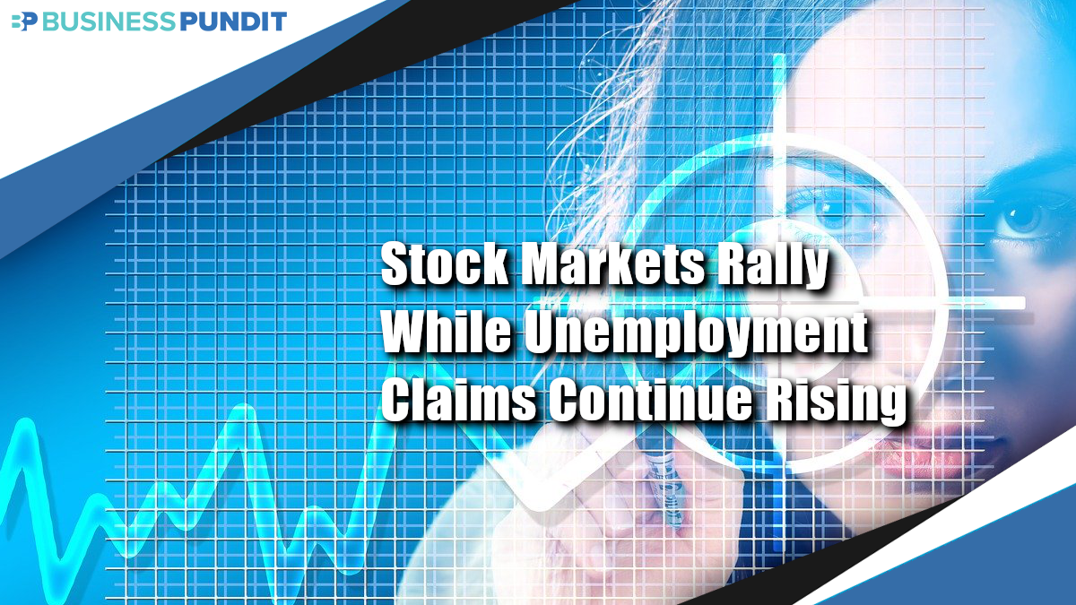 Stock Markets Rally While Unemployment Claims Continue Rising