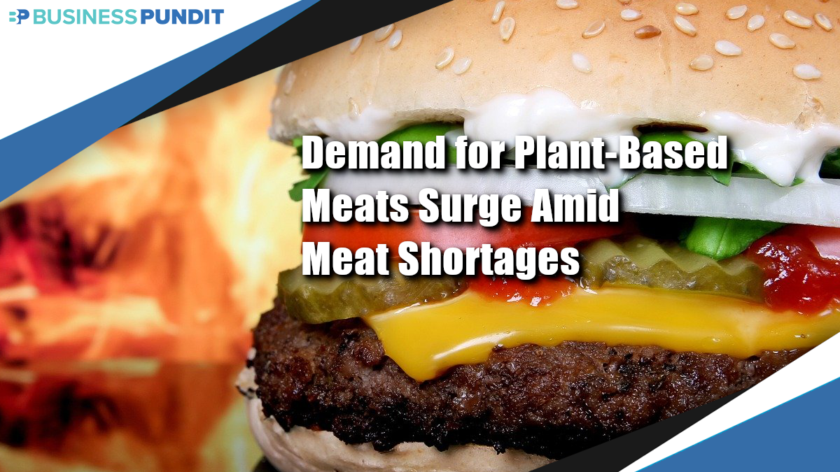 Demand for Plant-Based Meats Surge Amid Meat Shortages