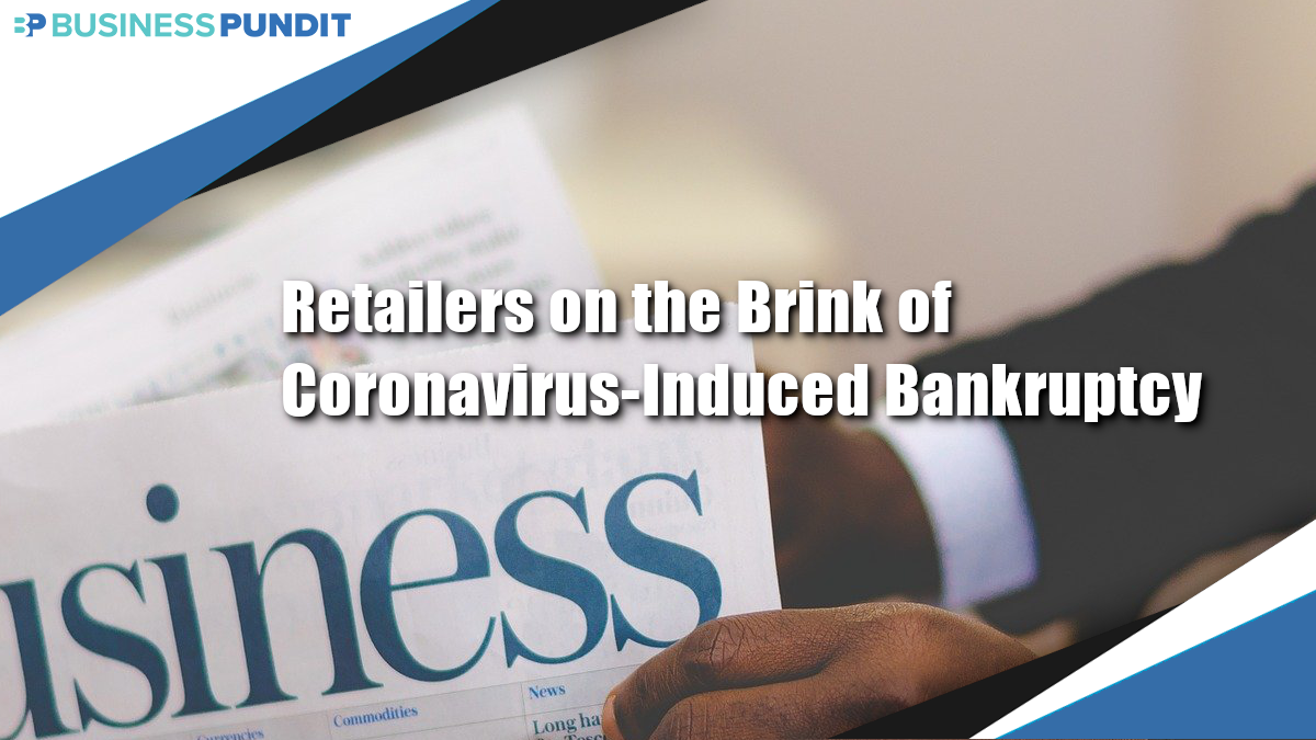 Retailers on the Brink of Coronavirus-Induced Bankruptcy