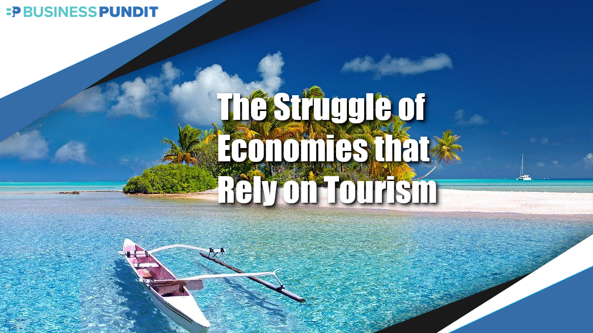 The Struggle of Economies that Rely Heavily on Tourism