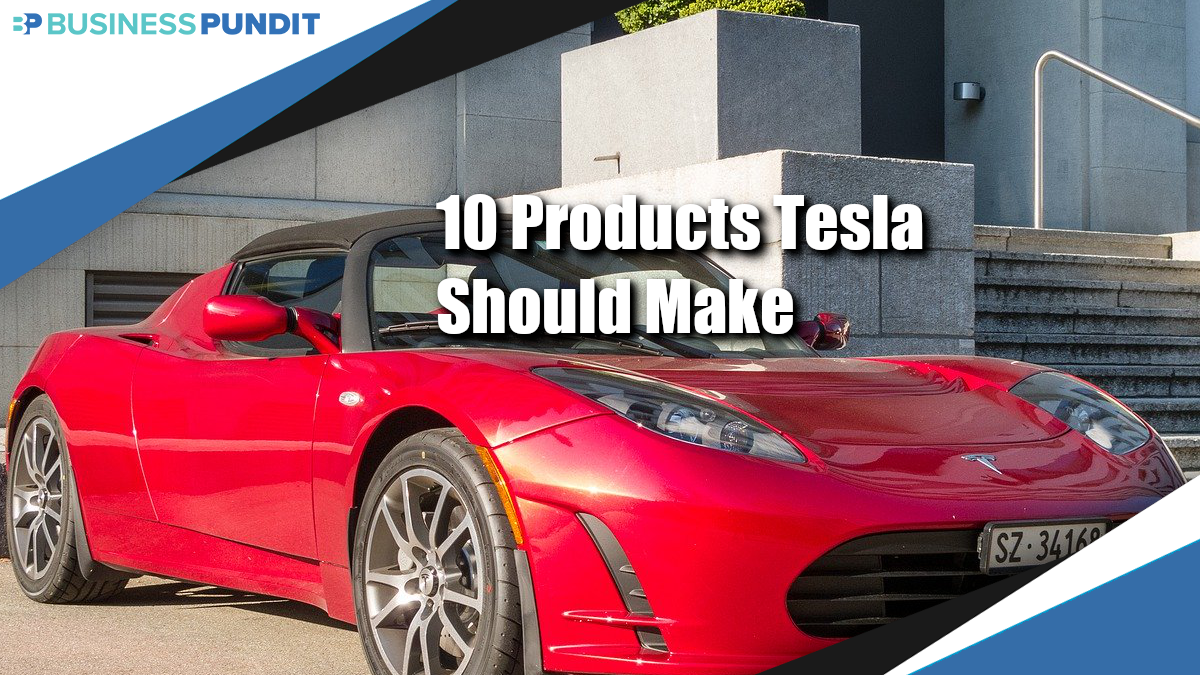 10 Products Tesla Should Make